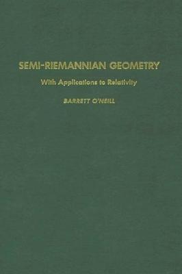 Semi-Riemannian Geometry With Applications to Relativity by Barrett O'Neill