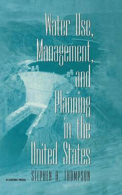 Water Use, Management, and Planning in the United States by Stephen A. Thompson