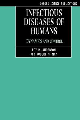 Infectious Diseases of Humans: Dynamics and Control by Robert M. May