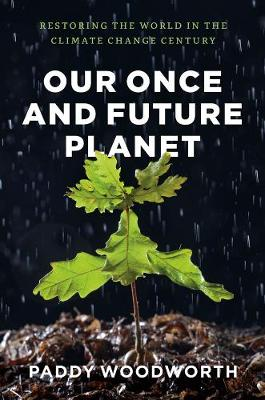 Our Once and Future Planet by Paddy Woodworth