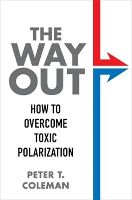 The Way Out: How to Overcome Toxic Polarization by Peter T. Coleman