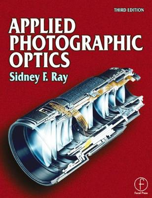 Applied Photographic Optics by Sidney Ray
