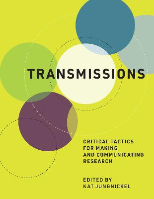 Transmissions: Critical Tactics for Making and Communicating Research book
