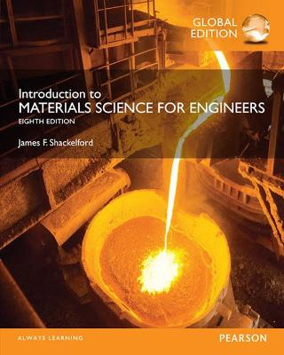 Introduction to Materials Science for Engineers, Global Edition by James F. Shackelford