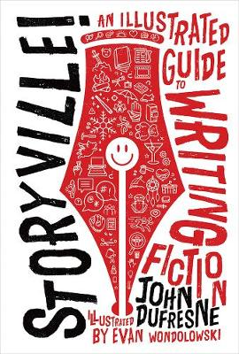 Storyville!: An Illustrated Guide to Writing Fiction by John Dufresne