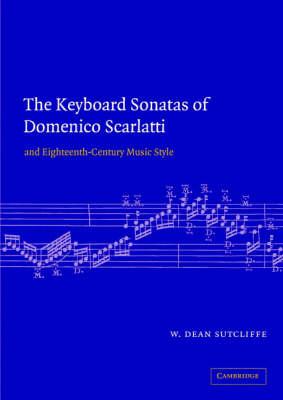 Keyboard Sonatas of Domenico Scarlatti and Eighteenth-Century Musical Style by W. Dean Sutcliffe