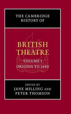 The The Cambridge History of British Theatre The Cambridge History of British Theatre Origins to 1660 v.1 by Dr. Jane Milling