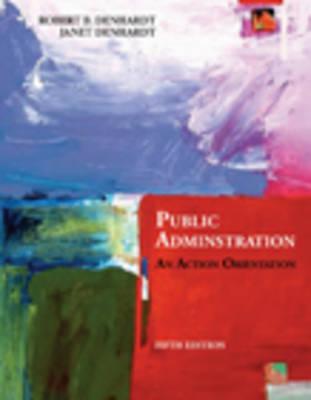 Public Administration: An Action Orientation by Janet Vinzant Denhardt