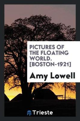 Pictures of the Floating World. [Boston-1921] by Amy Lowell
