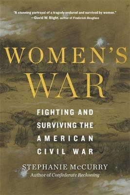 Women's War: Fighting and Surviving the American Civil War by Stephanie McCurry