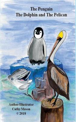 The Penguin, the Dolphin and the Pelican by Cathy Mason