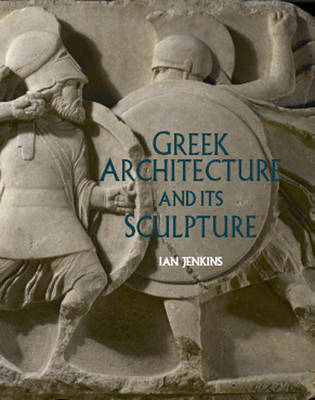 Greek Architecture and It's Sculpture by Ian Jenkins