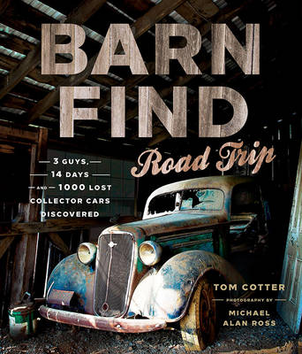 Barn Find Road Trip by Tom Cotter