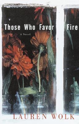 Those Who Favor Fire by Lauren Wolk
