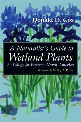 Naturalist's Guide to Wetland Plants by Donald Cox