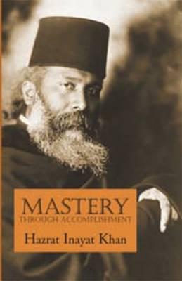 Mastery Through Accomplishment by Hazrat Inayat Khan