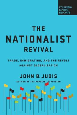 The Nationalist Revival: Trade, Immigration, and the Revolt Against Globalization by John B. Judis