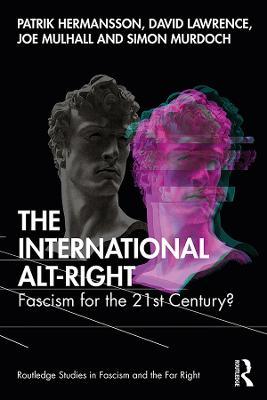 The International Alt-Right: Fascism for the 21st Century? by Patrik Hermansson
