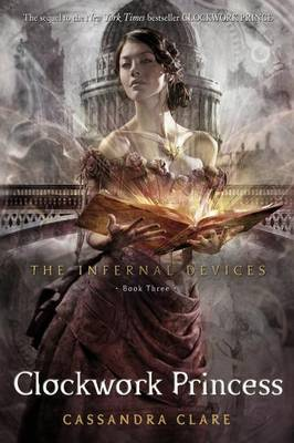Infernal Devices 3: The Clockwork Princess by Clare Cassandra