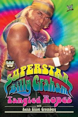 WWE Legends: Superstar Billy Graham: Tangled Ropes book