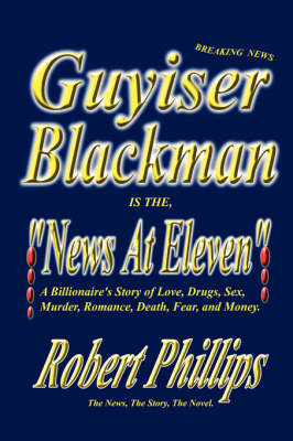 Guyiser Blackman Is the News at Eleven by Robert Phillips