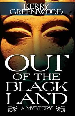 Out of the Black Land by Kerry Greenwood