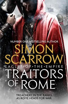 Traitors of Rome (Eagles of the Empire 18): Roman army heroes Cato and Macro face treachery in the ranks by Simon Scarrow