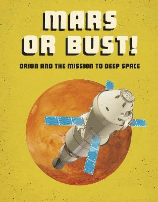Mars or Bust!: Orion and the Mission to Deep Space by Ailynn Collins
