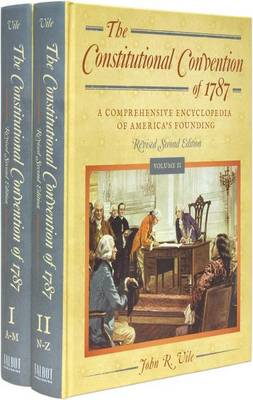 The Constitutional Convention of 1787: A Comprehensive Encyclopedia of America's Founding Revised Second Edition (2 Vols.) by Dean John R Vile