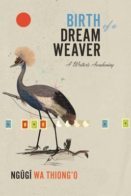 Birth of a Dream Weaver by Ngugi wa Thiong'o