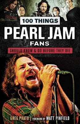 100 Things Pearl Jam Fans Should Know & Do Before They Die by Prato Greg