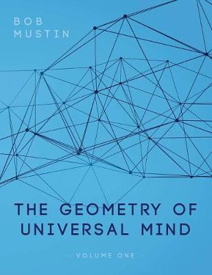 The Geometry of Universal Mind by Bob Mustin