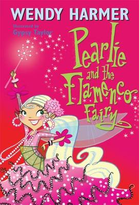 Pearlie and the Flamenco Fairy by Wendy Harmer