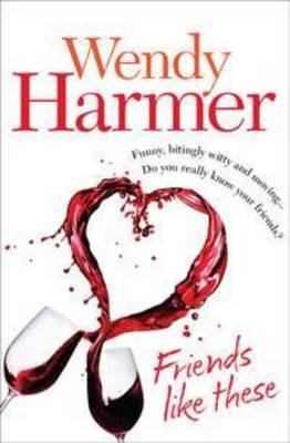 Friends Like These by Wendy Harmer