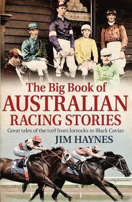 The Big Book of Australian Racing Stories by Jim Haynes