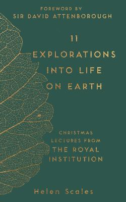 11 Explorations into Life on Earth by Helen Scales