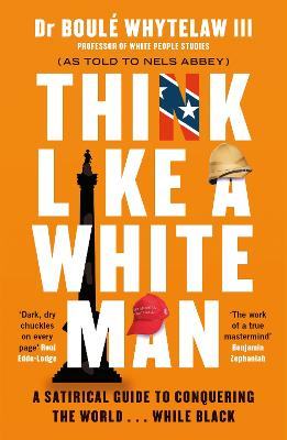 Think Like a White Man: A Satirical Guide to Conquering the World . . . While Black by Dr Boule Whytelaw, III