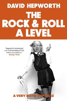 Rock & Roll A Level: The only quiz book you need by David Hepworth