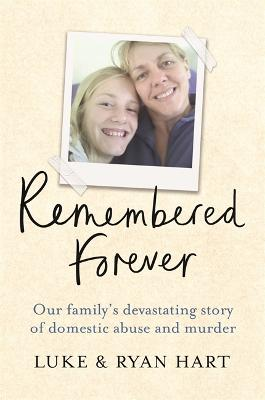 Remembered Forever: Our family's devastating story of domestic abuse and murder by Luke Hart