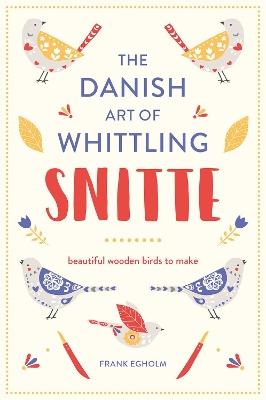 Snitte: The Danish Art of Whittling by Frank Egholm