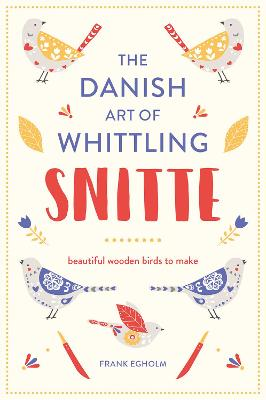 Snitte: The Danish Art of Whittling by Frank Egholm
