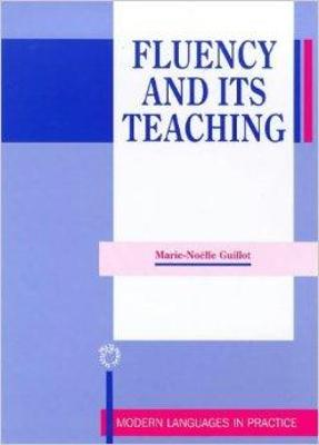 Fluency and its Teaching by Marie-Noelle Guillot