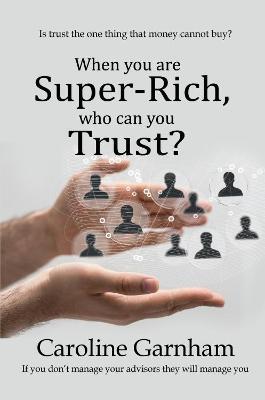 When you are Super-Rich, who can you Trust? by Caroline Garnham