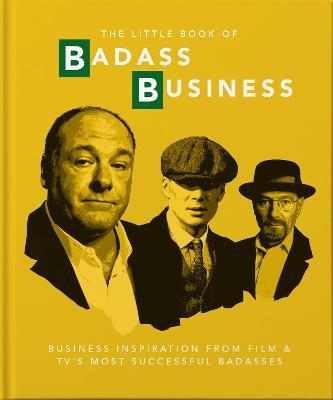 The Little Book of Badass Business: Criminally good advice by Orange Hippo!
