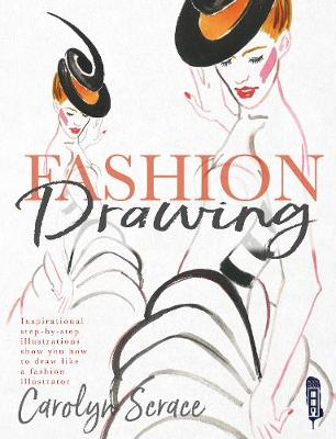 Fashion Drawing: Inspirational Step-by-Step Illustrations by Carolyn Scrace