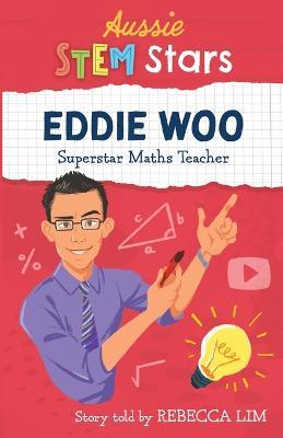Aussie Stem Star: Eddie Woo: Superstar Maths Teacher by Rebecca Lim