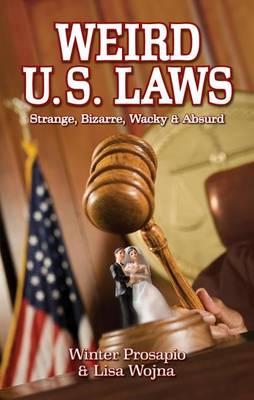 Weird U.S. Laws by Winter D. Prosapio