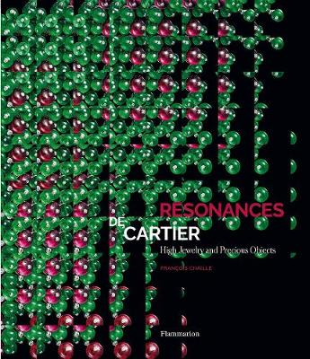 Resonances de Cartier: High Jewelry and Precious Objects by Francois Chaille