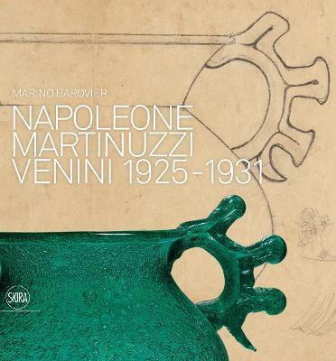 Napoleone Martinuzzi: Venini 1925-31 by Marino Brovier