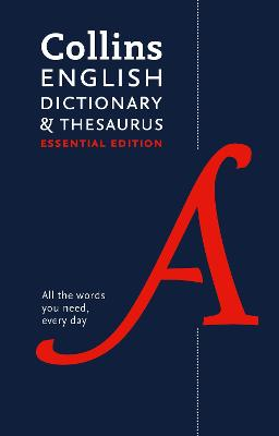 English Dictionary and Thesaurus Essential: All the words you need, every day (Collins Essential) by Collins Dictionaries